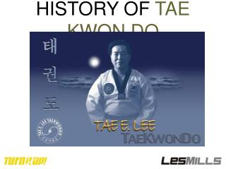 HISTORY OF  TAE KWON DO