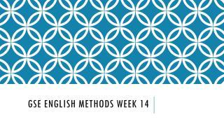 GSE English methods week 14