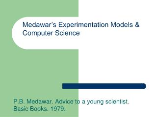 P.B. Medawar. Advice to a young scientist. Basic Books. 1979.