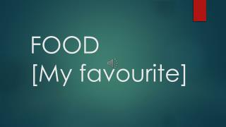 FOOD [My  favourite ]