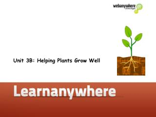 Unit 3B: Helping Plants Grow Well