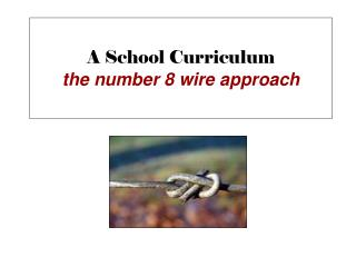 A School Curriculum the number 8 wire approach