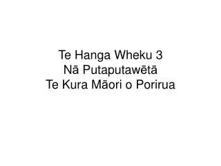 Te Hanga Wheku 3 N ā  Putaputaw ē t ā Te Kura M ā ori o Porirua