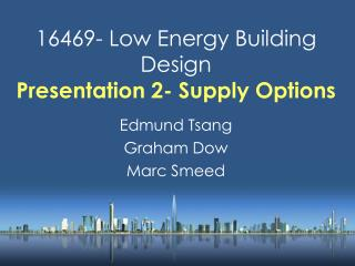 16469- Low Energy Building Design Presentation 2- Supply Options