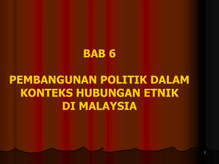BAB 6 PEMBANGUNAN POLITIK DALAM KONTEKS HUBUNGAN ETNIK DI MALAYSIA