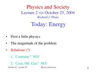 Physics and Society Lecture 2 <> October 25, 2004 Richard J. Plano