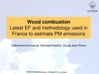 Wood combustion Latest EF and methodology used in France to estimate PM emissions