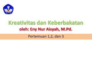 Kreativitas  dan Keberbakatan oleh: Eny Nur Aisyah, M.Pd.