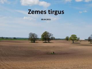 Zemes tirgus 09.04.2013.