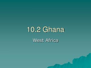 10.2 Ghana