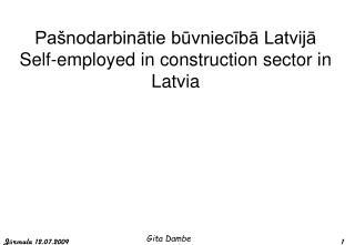 Pašnodarbinātie būvniecībā Latvijā Self-employed in construction sector in Latvia