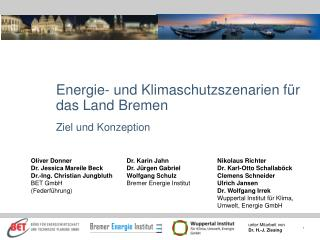 Energie- und Klimaschutzszenarien für das Land Bremen Ziel und Konzeption