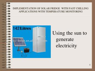 IMPLEMENTATION OF SOLAR FRIDGE  WITH FAST CHILLING APPLICATIONS WITH TEMPERATURE MONITORING