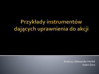 Przykłady instrumentów dających uprawnienia do akcji