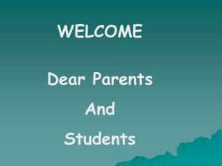WELCOME Dear Parents And Students