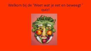 Welkom bij de  'Weet wat je eet en beweegt '  quiz!