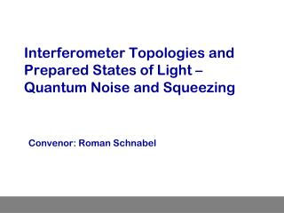 Interferometer Topologies and Prepared States of Light –  Quantum Noise and Squeezing