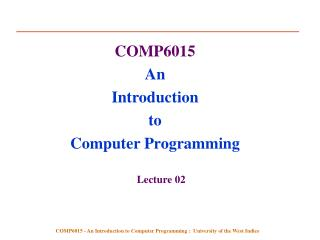 COMP6015  An  Introduction  to  Computer Programming Lecture 02