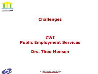 Challenges CWI  Public Employment Services Drs. Theo Mensen