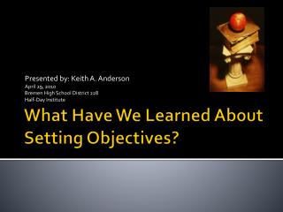 What Have We Learned About Setting Objectives?