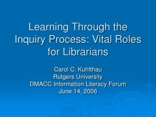 Learning Through the Inquiry Process: Vital Roles for Librarians