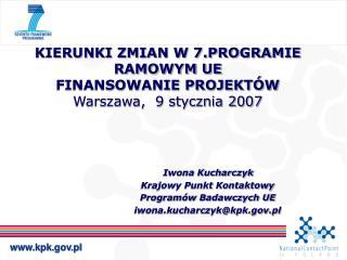 KIERUNKI ZMIAN W 7.PROGRAMIE RAMOWYM UE FINANSOWANIE PROJEKTÓW Warszawa,  9 stycznia 2007