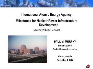 PAUL M. MURPHY Senior Counsel Bechtel Power Corporation Vienna, Austria November 8, 2007