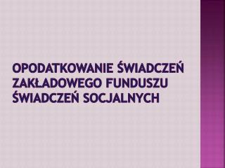 Opodatkowanie świadczeń zakładowego funduszu świadczeń socjalnych