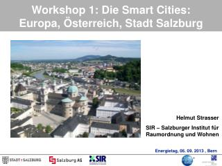 Workshop 1: Die Smart Cities: Europa, �sterreich, Stadt Salzburg