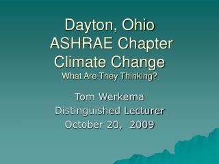 Dayton, Ohio  ASHRAE Chapter Climate Change What Are They Thinking?