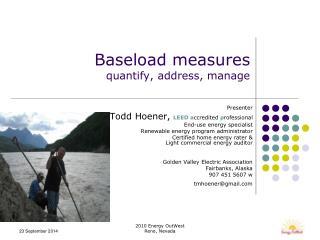 Baseload measures quantify, address, manage