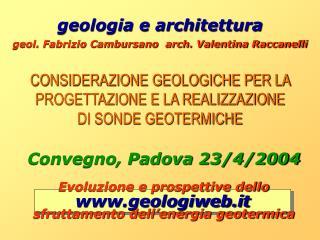 CONSIDERAZIONE GEOLOGICHE PER LA PROGETTAZIONE E LA REALIZZAZIONE DI SONDE GEOTERMICHE