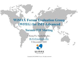 WiMAX Forum Evaluation Group  (WFEG) for IMT-Advanced  Toronto F2F Meeting