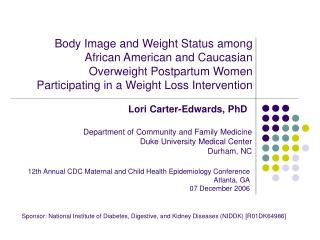 Body Image and Weight Status among  African American and Caucasian  Overweight Postpartum Women  Participating in a Weig