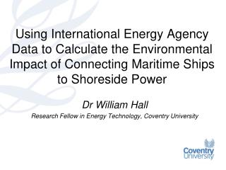 Dr William Hall Research Fellow in Energy Technology, Coventry University