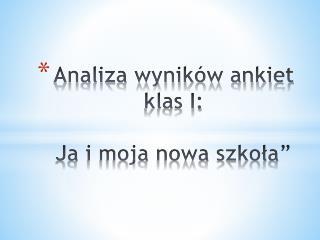 """Analiza wyników ankiet klas I: Ja i moja nowa szkoła"""""""