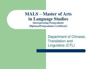 MALS   Master of Arts in Language Studies [incorporating Postgraduate Diploma