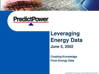Leveraging Energy Data June 5, 2002 Creating Knowledge From Energy Data