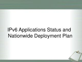 IPv6 Applications Status and Nationwide Deployment Plan