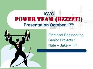 IGVC Power Team (BZZZZT!) Presentation October 17 th