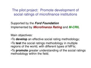 The pilot project:  Promote development of social ratings of microfinance institutions
