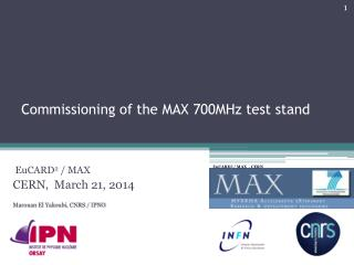 Commissioning  of the  MAX 700MHz test  stand