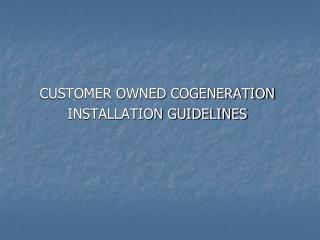 CUSTOMER OWNED COGENERATION  INSTALLATION GUIDELINES