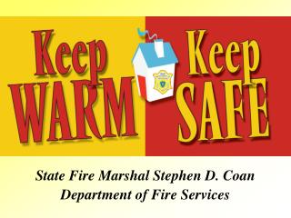 State Fire Marshal Stephen D. Coan Department of Fire Services