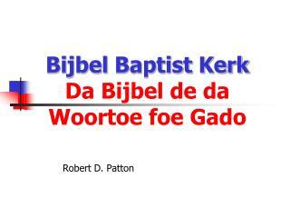 Bijbel  Baptist  Kerk Da Bijbel  de  da Woortoe  foe  Gado