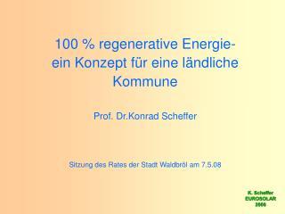 100 % regenerative Energie- ein Konzept für eine ländliche Kommune Prof. Dr.Konrad Scheffer