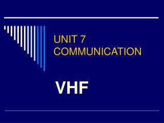 UNIT 7 COMMUNICATION