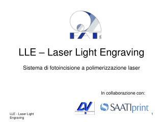 LLE – Laser Light Engraving Sistema di fotoincisione a polimerizzazione laser