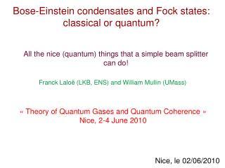 Bose-Einstein condensates and Fock states: classical or quantum?