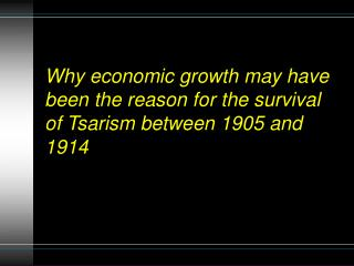 Why economic growth may have been the reason for the survival of Tsarism between 1905 and 1914